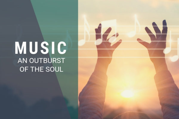 Music: An outburst of the soul.